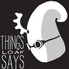 thingsloafsays