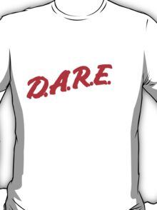D.A.R.E. - Drugs Are Really Excellent T-Shirt