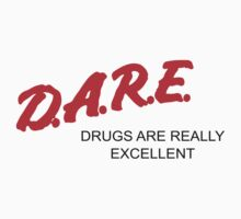 D.A.R.E. - Drugs Are Really Excellent (Alternate) T-Shirt