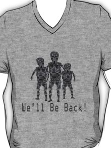 We'll Be Back! T-Shirt