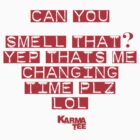 can you smell that................... by KARMA TEES  karma view photography