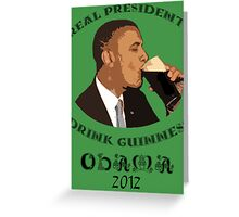 Real Presidents Drink Guinness - Obama 2012 (art) Greeting Card