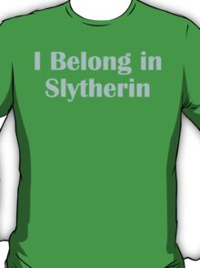 I belong in Slytherin T-Shirt