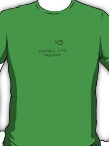 Sometimes I feel Inadequate. T-Shirt