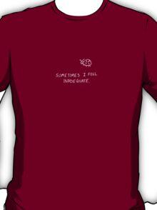 Sometimes I Feel Inadequate T-Shirt