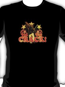 I'm On Crack T-Shirt