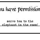 Permission to tea with elephants... by motherhenna