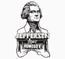 Jefferson Is My Homeboy by LibertyManiacs