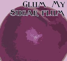 Never Be Glum My Sugar Plum by sugarshack