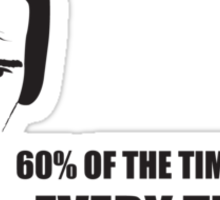 Anchorman T-Shirts - 60% of the time Sticker