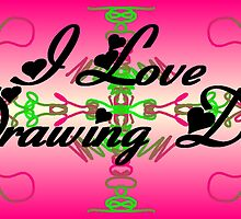 I Love DRAWING DAY by Dayonda