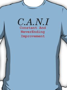 C.A.N.I. (Constant and NeverEnding Improvement) T-Shirt