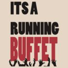 ITS A RUNNING BUFFET by thealexisdesign