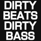 Dirty Beats Dirty Bass Dubstep T-Shirt - Black by yeahshirts