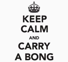 Keep Calm & Carry A Bong - Black by TexTs