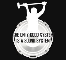 The Only Good System Is A Sound System by persuader