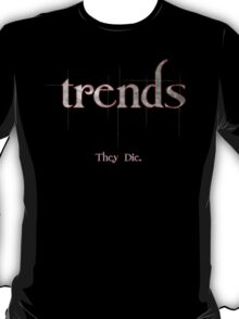 Trends Die! T-Shirt