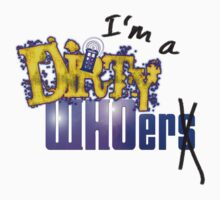 I'm a Dirty WHOer T-Shirt