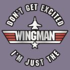 Don&#x27;t Get Excited, I&#x27;m Just the Wingman by TGIGreeny