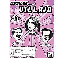 BECOME THE VILLAIN PART2 Photographic Print
