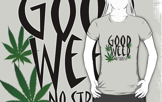 Good weed ; no stress by Tiffany O'Brien