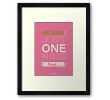 Just one more thing... Framed Print