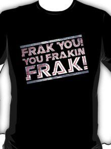 Frak you you frakin' frak! (Tilt) Full Colour T-Shirt