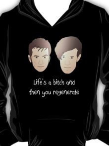 Life's a bitch and then you regenerate (white writing) T-Shirt