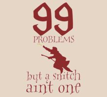99 Problems But a Snitch Ain't One by PosterChild