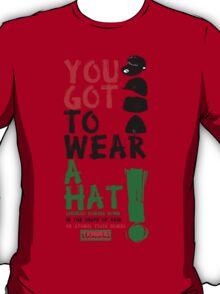 Wear a hat!! T-Shirt