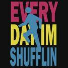 Everyday I'm Shufflin Shirt by 785Tees