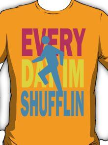 Everyday I'm Shufflin Shirt T-Shirt