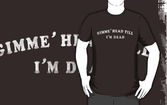 Gimme' Head Till I'm Dead by ixrid