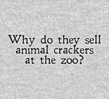 Why do they sell animal crackers at the zoo?  by digerati
