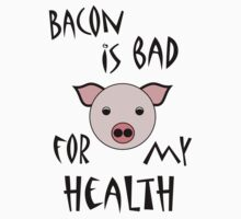 Bacon is Bad for My Health by veganese