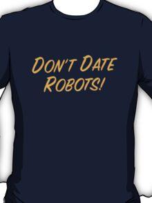 Don't Date Robots! T-Shirt