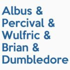 Albus &amp; Percival &amp; Wulfric &amp; Brian &amp; Dumbledore by wittytees