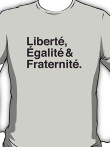 Liberté,  Égalité & Fraternité. T-Shirt