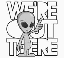 We're out there - Grey Alien by avdesigns