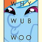 Rainbow Dash - WHY WUB WOO by Strangetalk