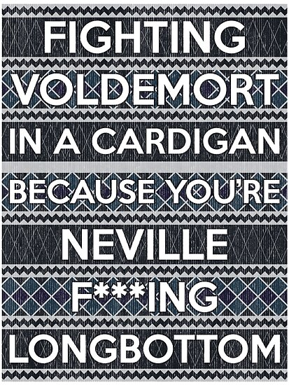 Fighting Voldemort in a cardigan because you&#x27;re Neville F&#x27;ing Longbottom by wittytees