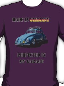 Made in Germany perfected in My Garage bug T-Shirt