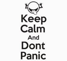 Keep Calm & Dont Panic ( T-Shirt ) by PopCultFanatics