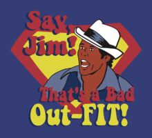 Say, Jim! That's a Bad Out-FIT! by nickolas66