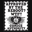 Approved By The Reboot Wtf Comics Authority by PopCultFanatics