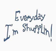 everyday im shufflin!!! by cherrytops