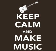 KEEP CALM AND MAKE MUSIC by YabuloStore919