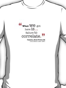 What we got here is... T-Shirt