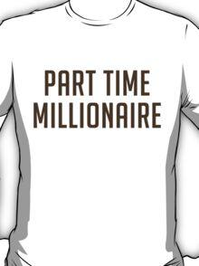 Part Time Millionaire (DarkBrown / Gold) T-Shirt