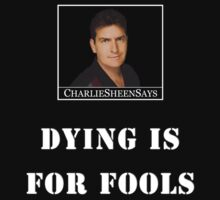 Charlie Sheen Dying is for Fools  by ludlowghostwalk